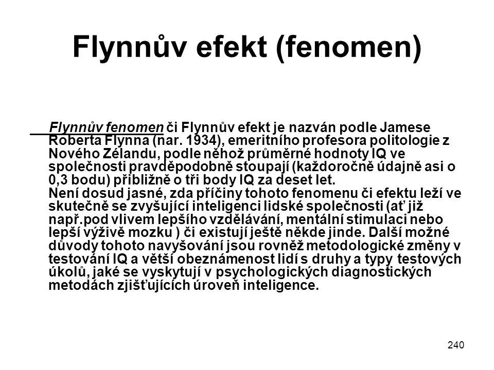 240 Flynnův efekt (fenomen) Flynnův fenomen či Flynnův efekt je nazván podle Jamese Roberta Flynna (nar. 1934), emeritního profesora politologie z Nov