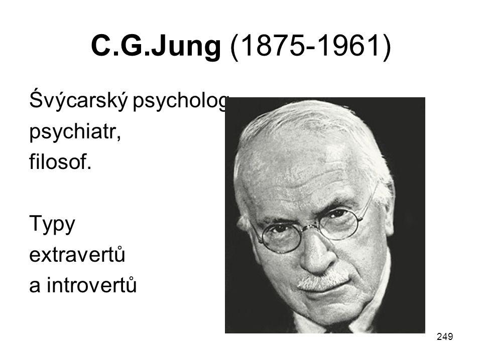 249 C.G.Jung (1875-1961) Śvýcarský psycholog, psychiatr, filosof. Typy extravertů a introvertů