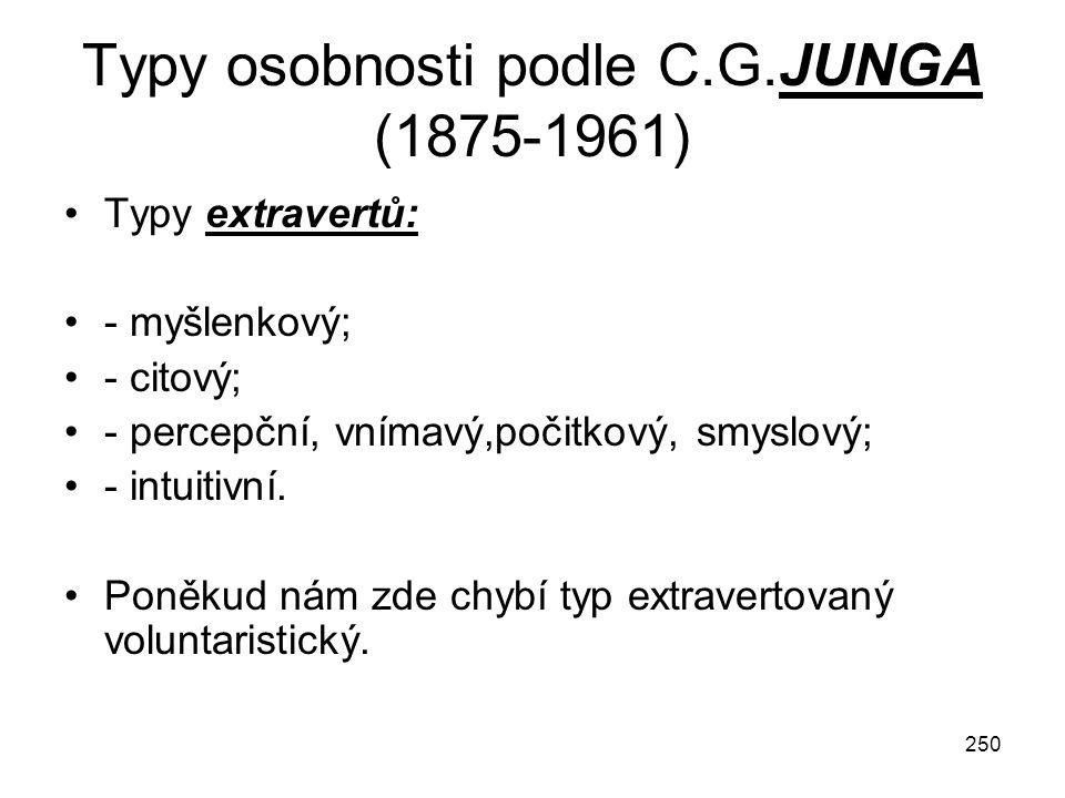 250 Typy osobnosti podle C.G.JUNGA (1875-1961) Typy extravertů: - myšlenkový; - citový; - percepční, vnímavý,počitkový, smyslový; - intuitivní. Poněku