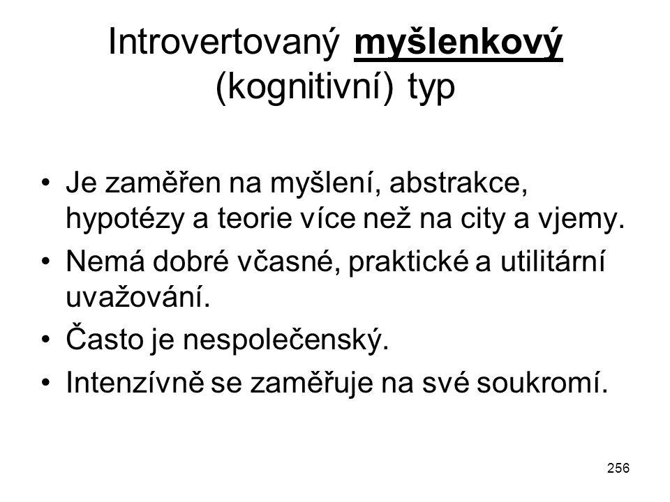 256 Introvertovaný myšlenkový (kognitivní) typ Je zaměřen na myšlení, abstrakce, hypotézy a teorie více než na city a vjemy. Nemá dobré včasné, prakti