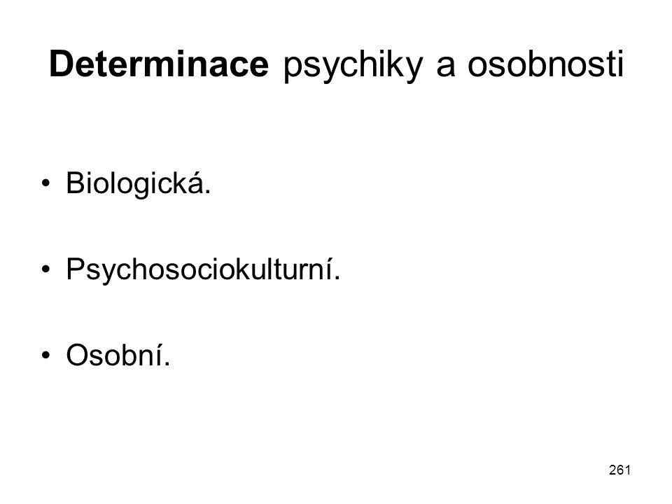 261 Determinace psychiky a osobnosti Biologická. Psychosociokulturní. Osobní.
