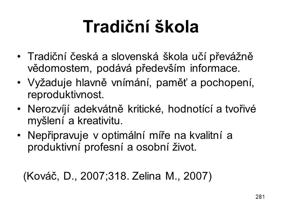 281 Tradiční škola Tradiční česká a slovenská škola učí převážně vědomostem, podává především informace. Vyžaduje hlavně vnímání, paměť a pochopení, r