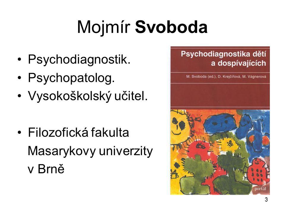3 Mojmír Svoboda Psychodiagnostik. Psychopatolog. Vysokoškolský učitel. Filozofická fakulta Masarykovy univerzity v Brně