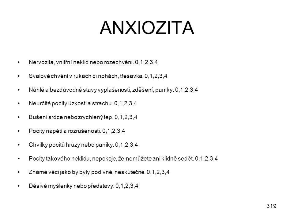 319 ANXIOZITA Nervozita, vnitřní neklid nebo rozechvění. 0,1,2,3,4 Svalové chvění v rukách či nohách, třesavka. 0,1,2,3,4 Náhlé a bezdůvodné stavy vyp