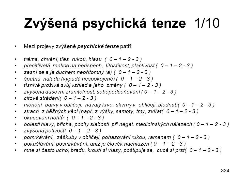 334 Zvýšená psychická tenze 1/10 Mezi projevy zvýšené psychické tenze patří: tréma, chvění, třes rukou, hlasu ( 0 – 1 – 2 - 3 ) přecitlivělá reakce na