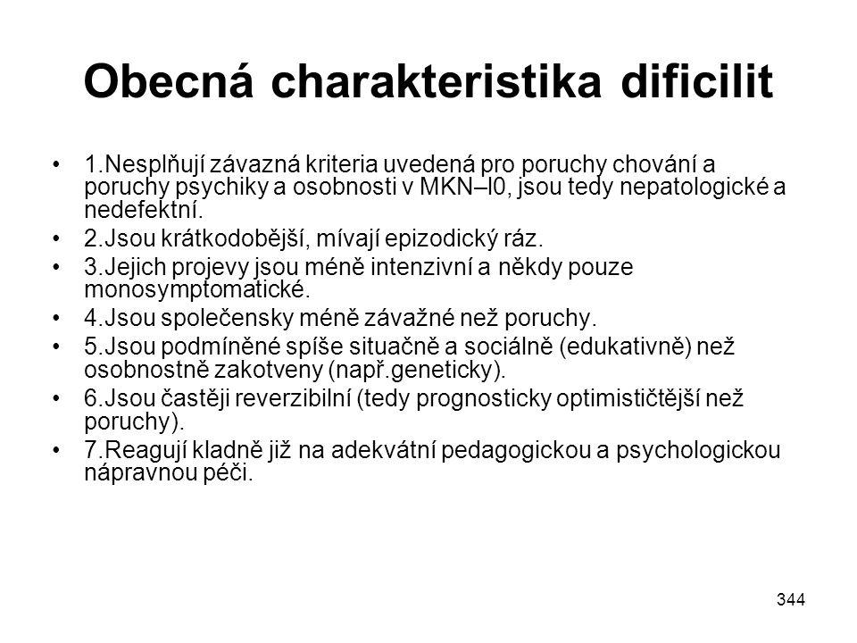 344 Obecná charakteristika dificilit 1.Nesplňují závazná kriteria uvedená pro poruchy chování a poruchy psychiky a osobnosti v MKN–l0, jsou tedy nepat