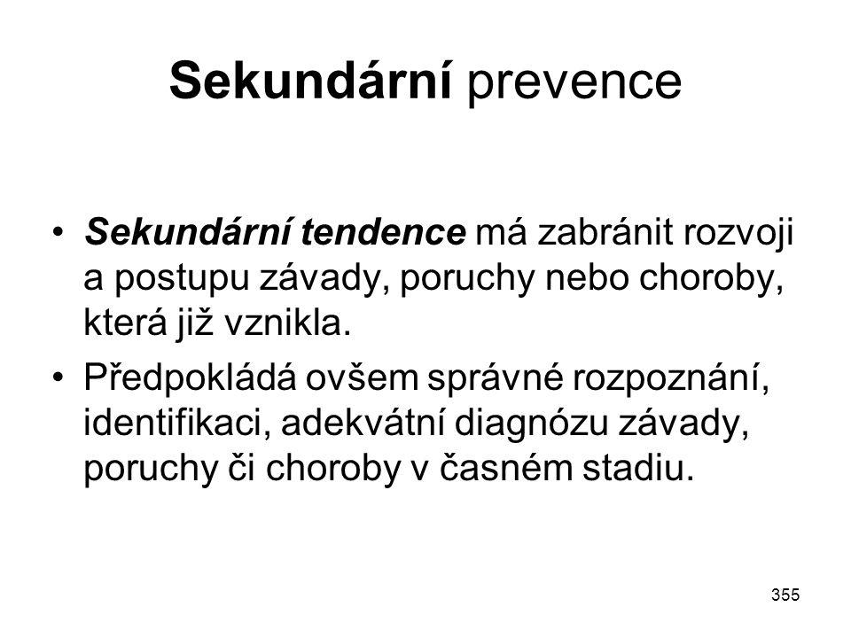 355 Sekundární prevence Sekundární tendence má zabránit rozvoji a postupu závady, poruchy nebo choroby, která již vznikla. Předpokládá ovšem správné r