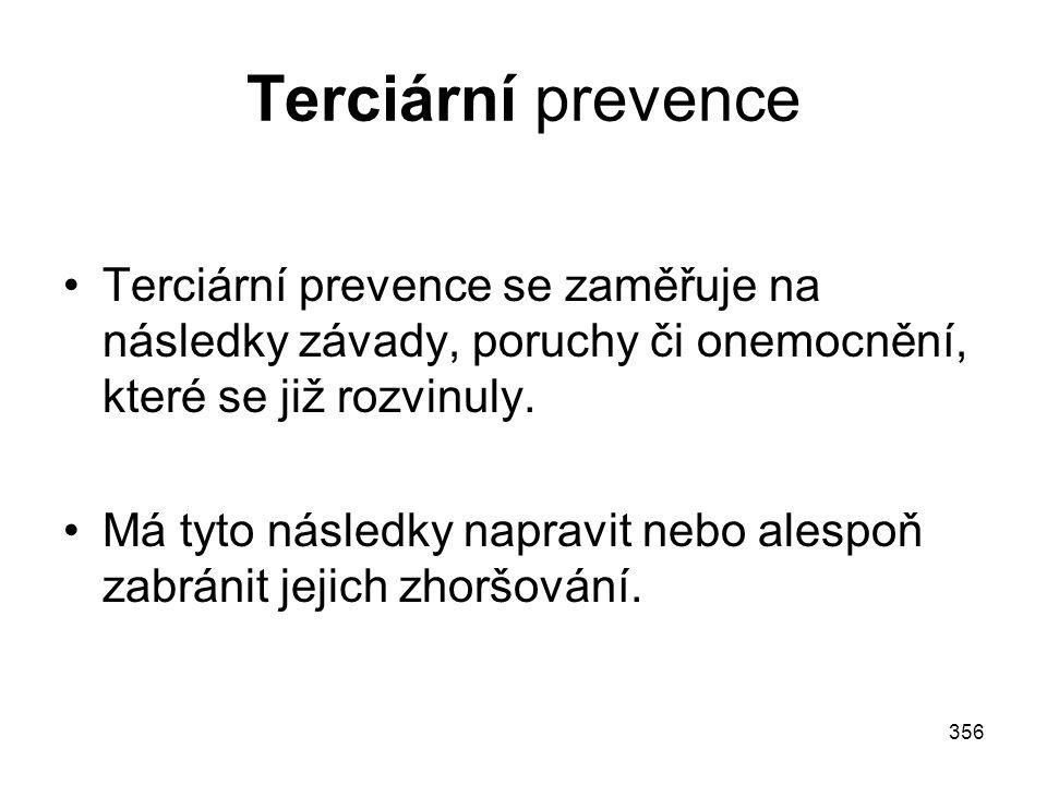 356 Terciární prevence Terciární prevence se zaměřuje na následky závady, poruchy či onemocnění, které se již rozvinuly. Má tyto následky napravit neb