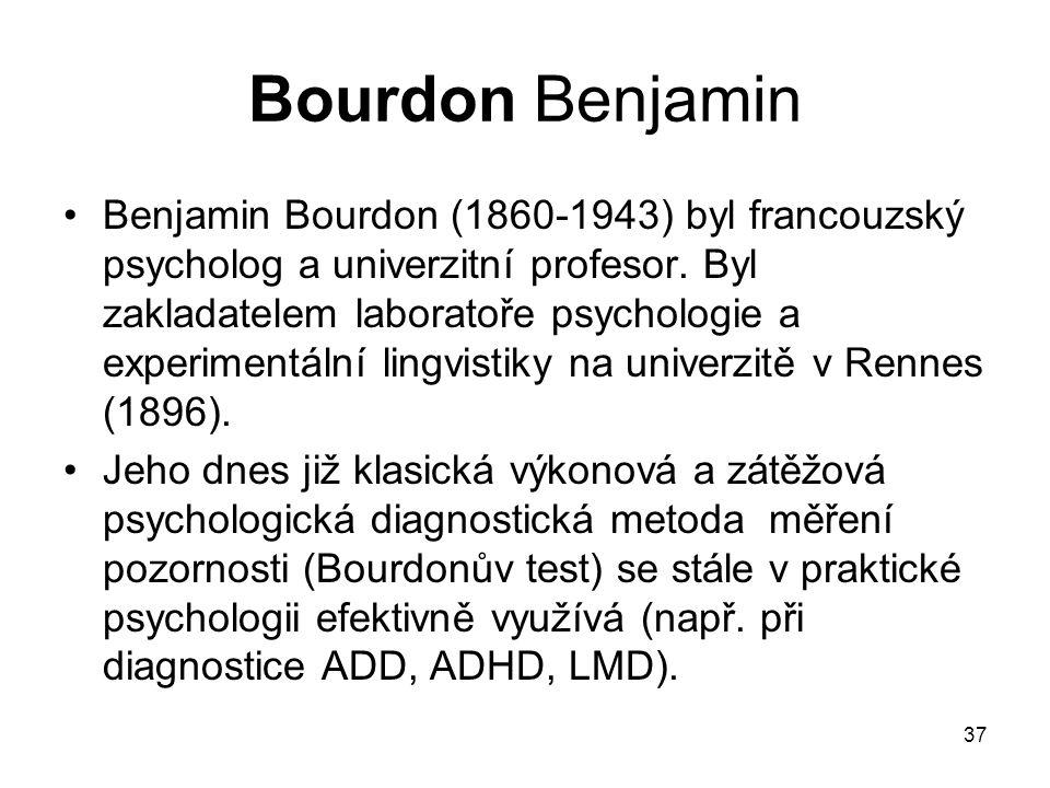 37 Bourdon Benjamin Benjamin Bourdon (1860-1943) byl francouzský psycholog a univerzitní profesor. Byl zakladatelem laboratoře psychologie a experimen