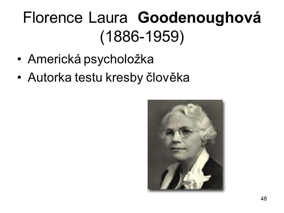 46 Florence Laura Goodenoughová (1886-1959) Americká psycholožka Autorka testu kresby člověka