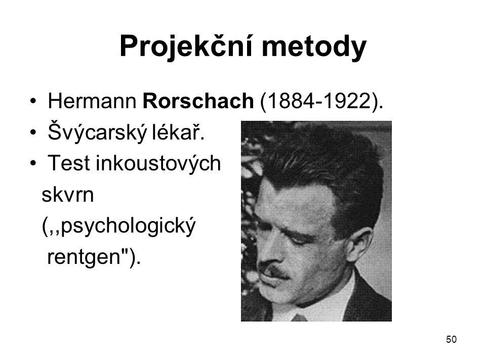 50 Projekční metody Hermann Rorschach (1884-1922). Švýcarský lékař. Test inkoustových skvrn (,,psychologický rentgen