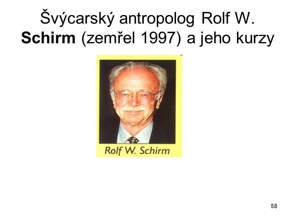 58 Švýcarský antropolog Rolf W. Schirm (zemřel 1997) a jeho kurzy