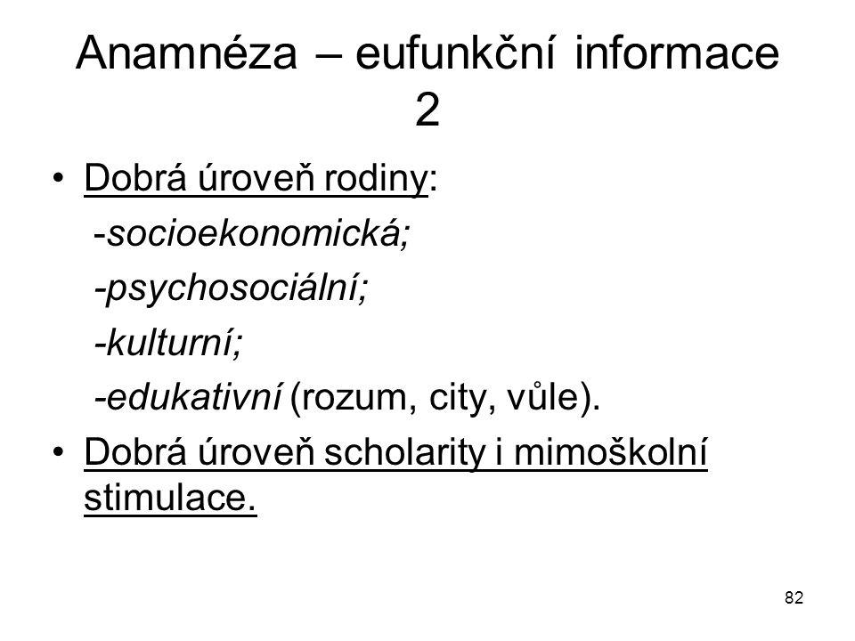82 Anamnéza – eufunkční informace 2 Dobrá úroveň rodiny: -socioekonomická; -psychosociální; -kulturní; -edukativní (rozum, city, vůle). Dobrá úroveň s