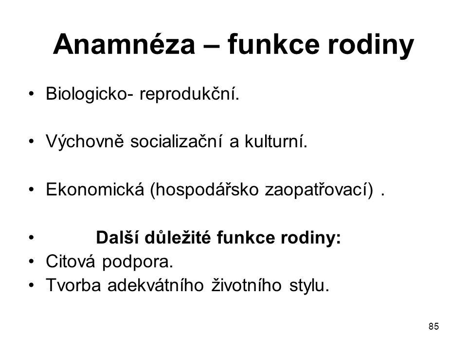 85 Anamnéza – funkce rodiny Biologicko- reprodukční. Výchovně socializační a kulturní. Ekonomická (hospodářsko zaopatřovací). Další důležité funkce ro