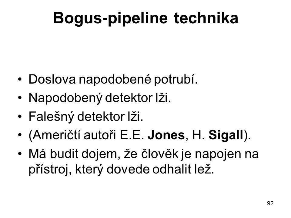 92 Bogus-pipeline technika Doslova napodobené potrubí. Napodobený detektor lži. Falešný detektor lži. (Američtí autoři E.E. Jones, H. Sigall). Má budi