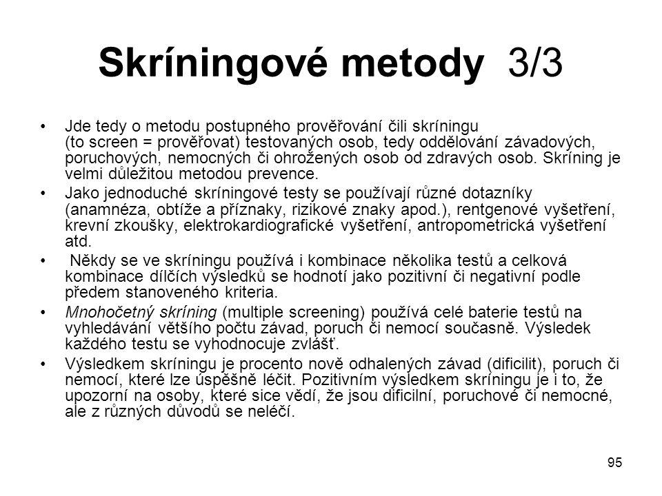 95 Skríningové metody 3/3 Jde tedy o metodu postupného prověřování čili skríningu (to screen = prověřovat) testovaných osob, tedy oddělování závadovýc