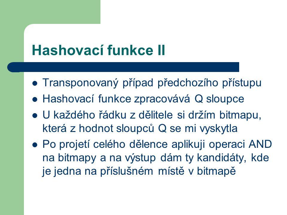Hashovací funkce II Transponovaný případ předchozího přístupu Hashovací funkce zpracovává Q sloupce U každého řádku z dělitele si držím bitmapu, která
