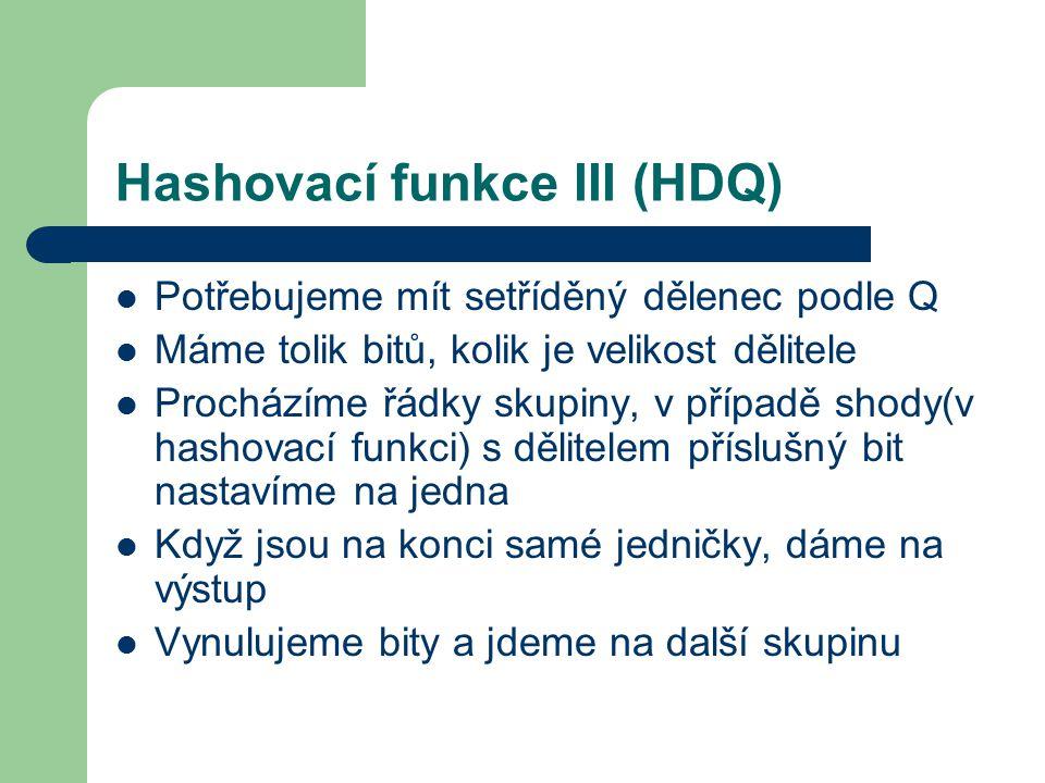 Hashovací funkce III (HDQ) Potřebujeme mít setříděný dělenec podle Q Máme tolik bitů, kolik je velikost dělitele Procházíme řádky skupiny, v případě s