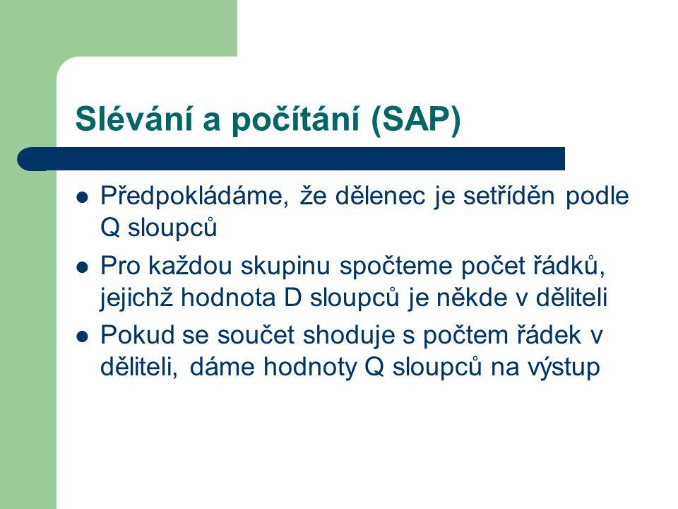 Slévání a počítání (SAP) Předpokládáme, že dělenec je setříděn podle Q sloupců Pro každou skupinu spočteme počet řádků, jejichž hodnota D sloupců je n