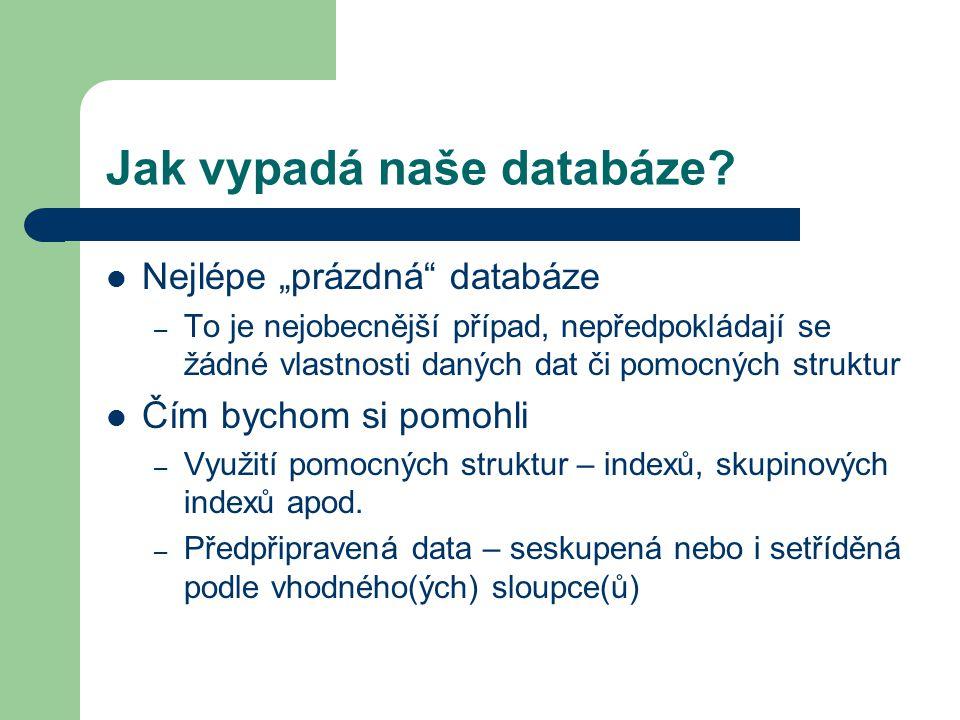 Seskupená data Nadále se nebudeme zabývat pomocnými strukturami Využijeme předpřipravenost dat Kdy to může nastat – Data mohou být seskupena či setříděna již v databázi (podle klíče,…) – Data jsou výstupem nějaké operace, která je již setřídila (spojení sléváním,…)