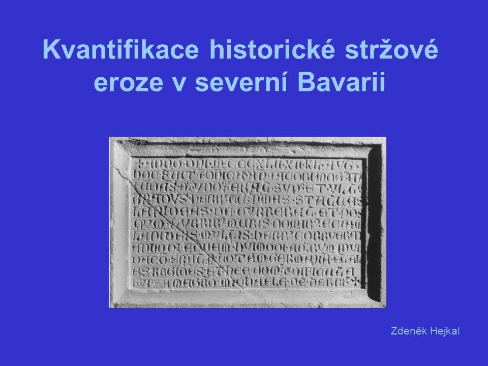 Kvantifikace historické stržové eroze v severní Bavarii Zdeněk Hejkal