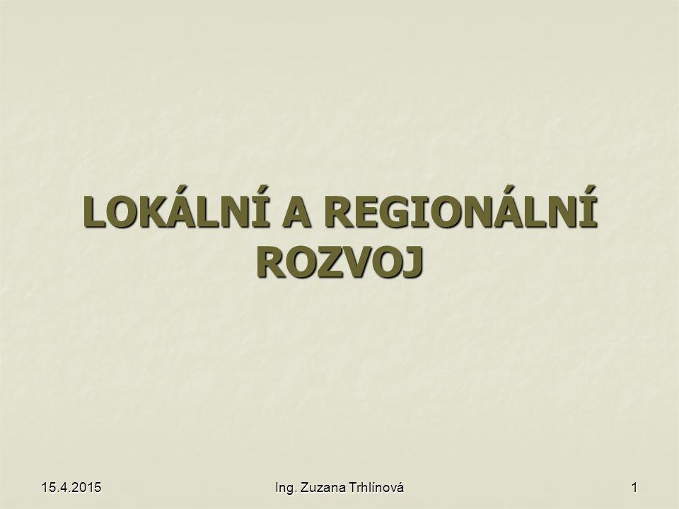15.4.2015Ing. Zuzana Trhlínová1 LOKÁLNÍ A REGIONÁLNÍ ROZVOJ