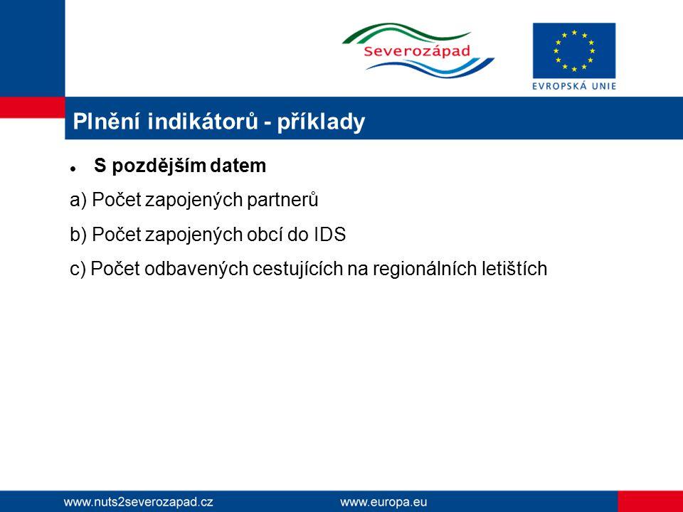 Plnění indikátorů - příklady S pozdějším datem a) Počet zapojených partnerů b) Počet zapojených obcí do IDS c) Počet odbavených cestujících na regionálních letištích