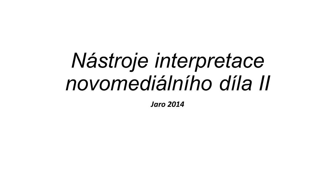 Nástroje interpretace novomediálního díla II Jaro 2014