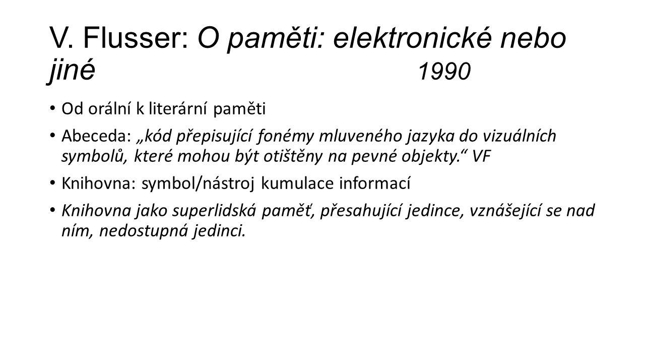 """V. Flusser: O paměti: elektronické nebo jiné 1990 Od orální k literární paměti Abeceda: """"kód přepisující fonémy mluveného jazyka do vizuálních symbolů"""