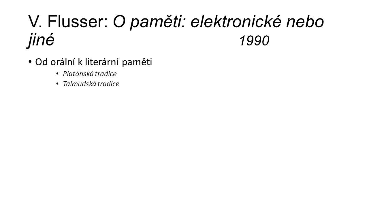 V. Flusser: O paměti: elektronické nebo jiné 1990 Od orální k literární paměti Platónská tradice Talmudská tradice