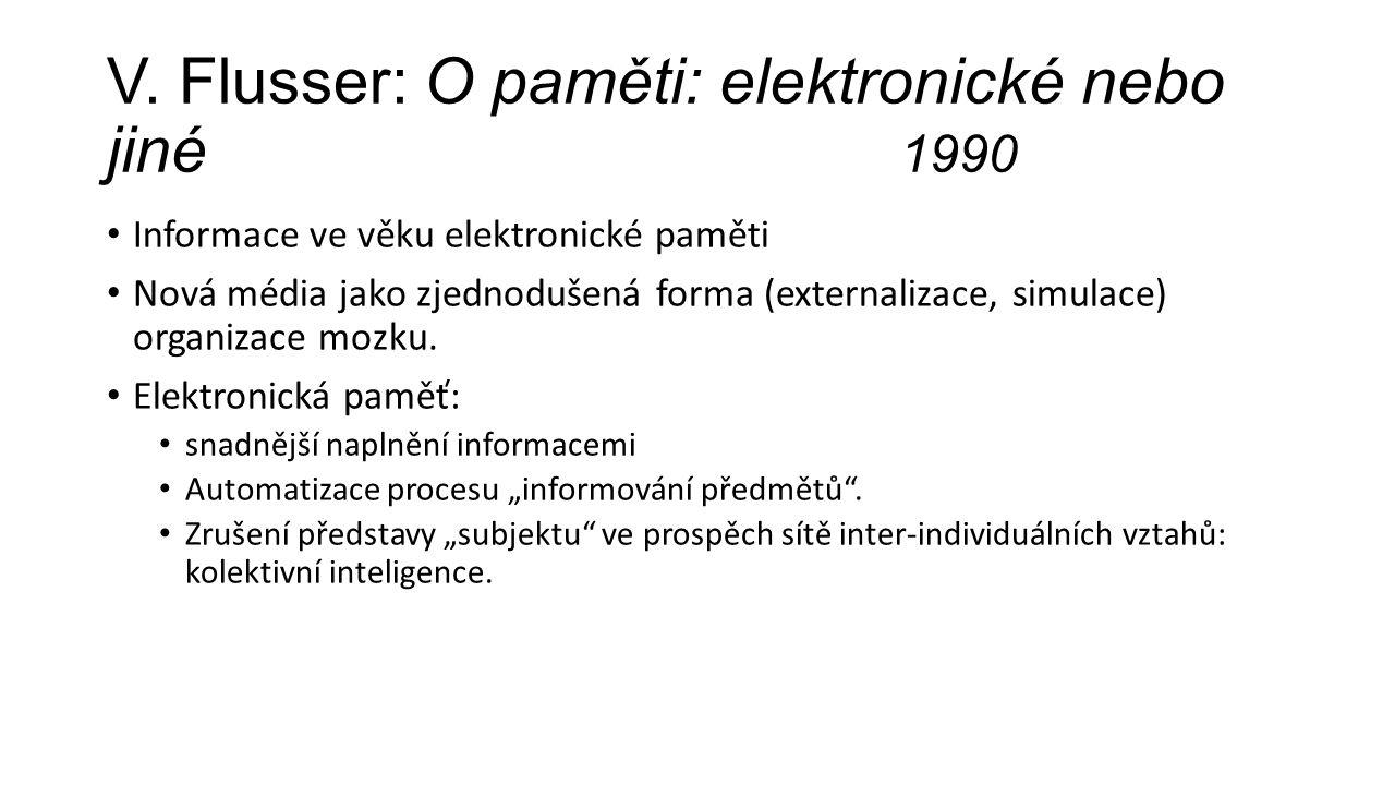 V. Flusser: O paměti: elektronické nebo jiné 1990 Informace ve věku elektronické paměti Nová média jako zjednodušená forma (externalizace, simulace) o