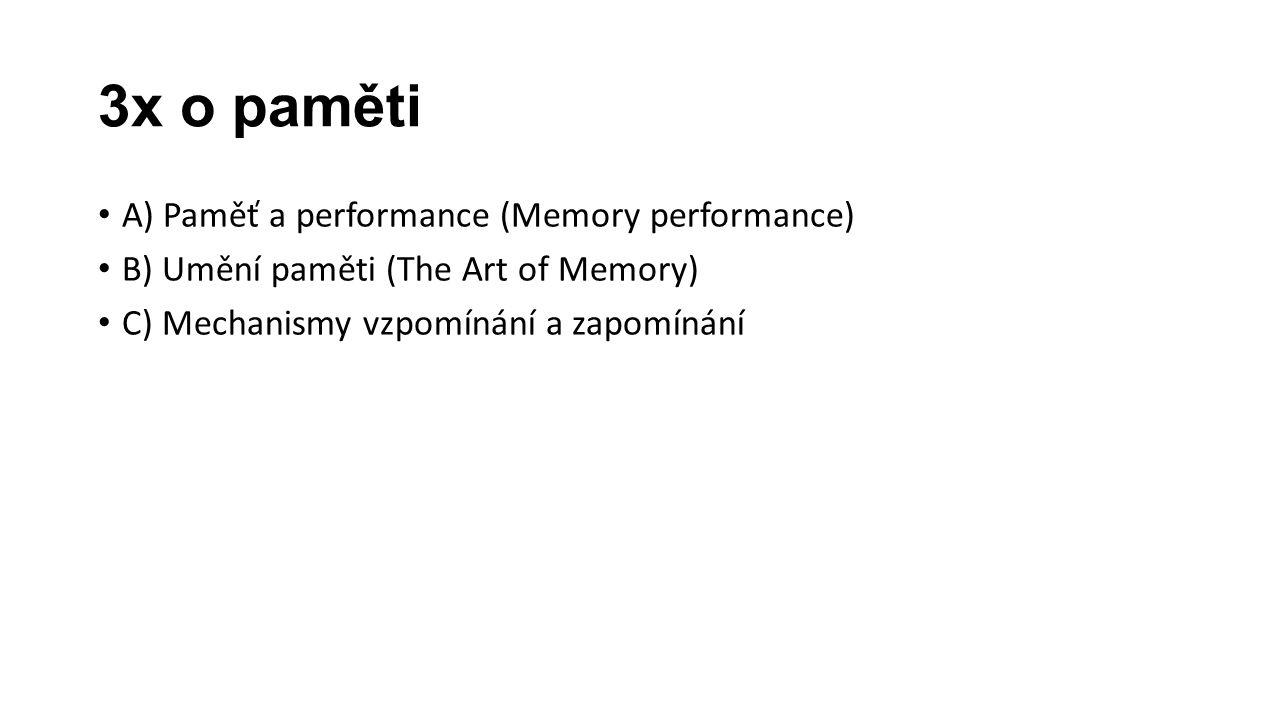 3x o paměti A) Paměť a performance (Memory performance) B) Umění paměti (The Art of Memory) C) Mechanismy vzpomínání a zapomínání