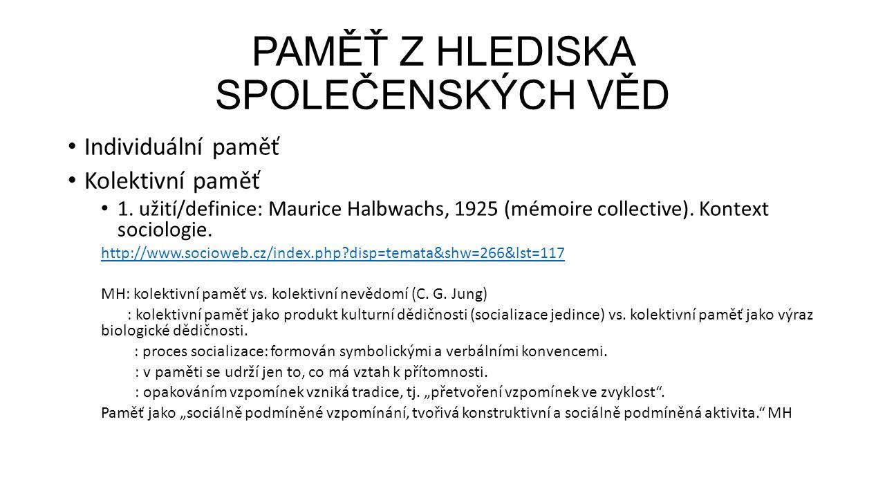 PAMĚŤ Z HLEDISKA SPOLEČENSKÝCH VĚD Individuální paměť Kolektivní paměť 1.