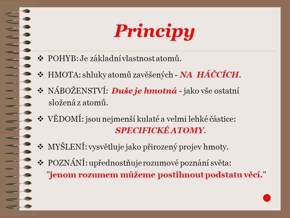 Principy  POHYB: Je základní vlastnost atomů.  HMOTA: shluky atomů zavěšených - NA HÁČCÍCH.