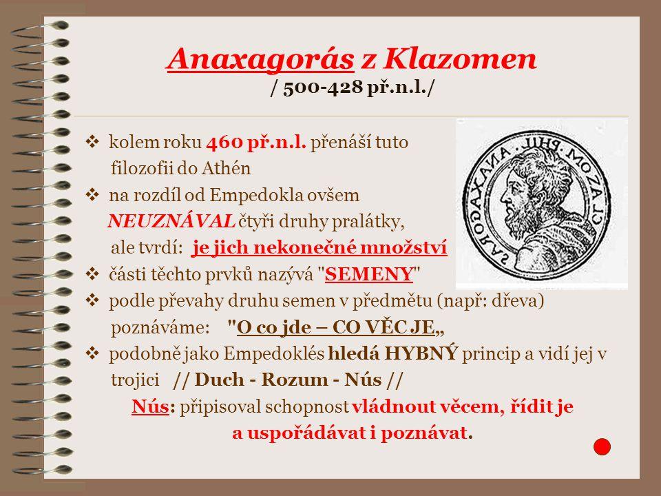 Antický atomismus O jeho zakladateli Leukippovi mnoho toho nevíme, žil nejspíše v době / 500-440 př.n.l.