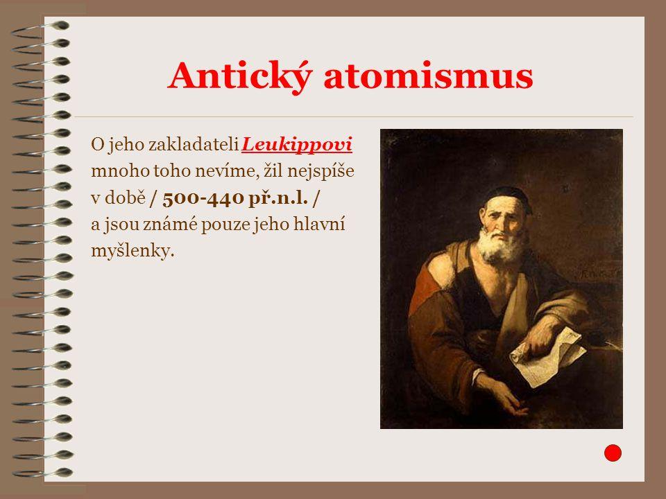 Démokritos z Abdér ( 470-360 př.n.l.) Je vrstevníkem Sokrata a starším současníkem Platóna.