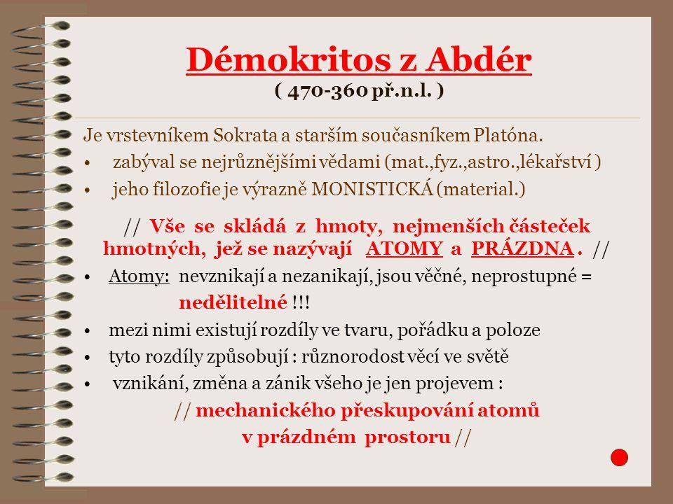 Démokritos z Abdér ( 470-360 př.n.l. ) Je vrstevníkem Sokrata a starším současníkem Platóna.