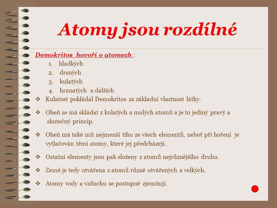Atomy jsou rozdílné Demokritos hovoří o atomech : 1.