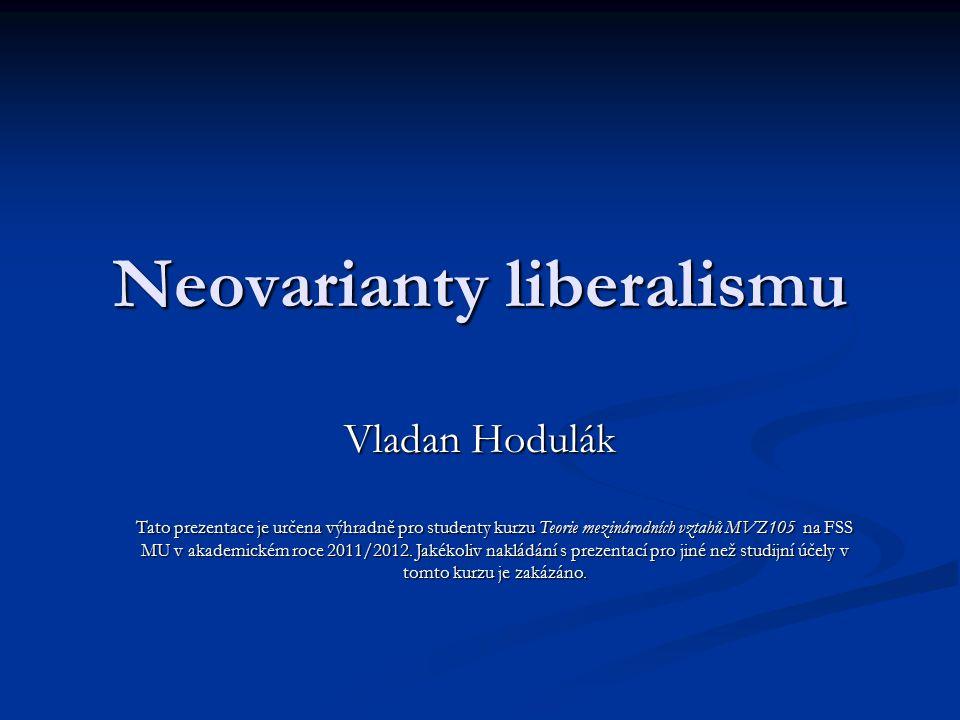Neovarianty liberalismu Vladan Hodulák Tato prezentace je určena výhradně pro studenty kurzu Teorie mezinárodních vztahů MVZ105 na FSS MU v akademickém roce 2011/2012.