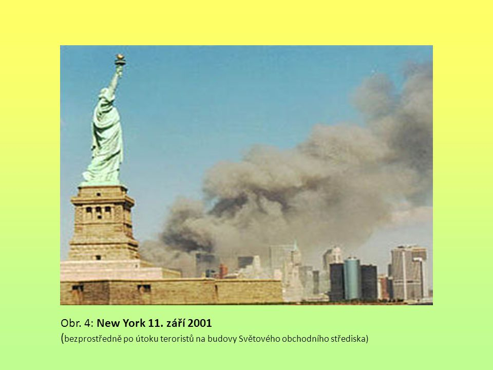 Obr. 4: New York 11. září 2001 ( bezprostředně po útoku teroristů na budovy Světového obchodního střediska)