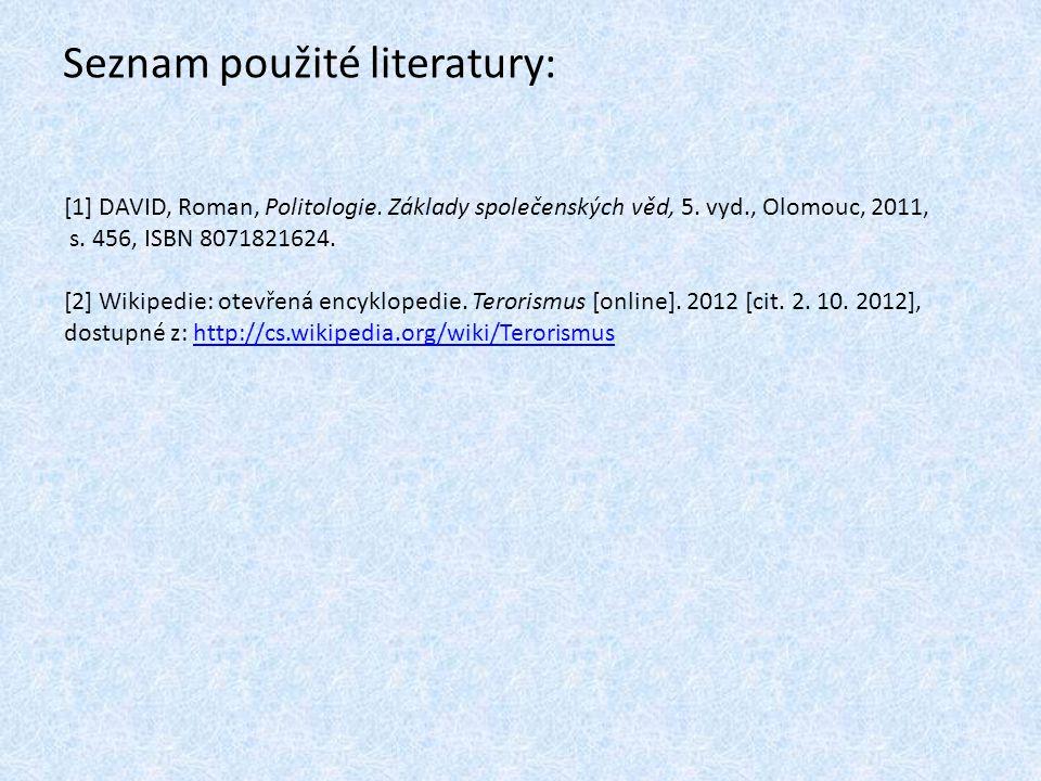 Seznam použité literatury: [1] DAVID, Roman, Politologie. Základy společenských věd, 5. vyd., Olomouc, 2011, s. 456, ISBN 8071821624. [2] Wikipedie: o
