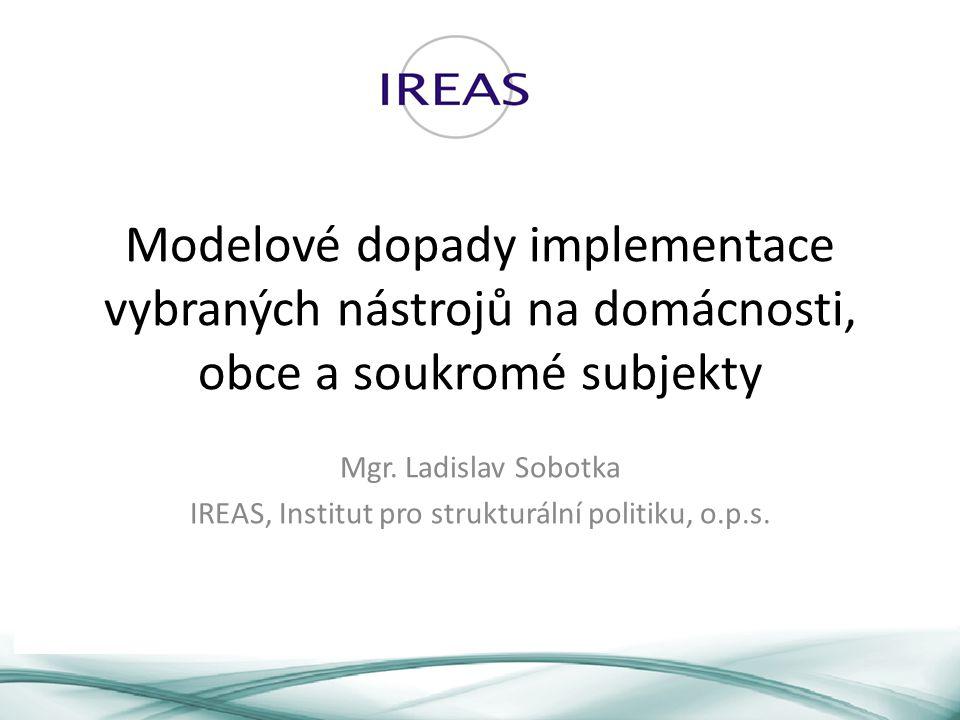 Modelové dopady implementace vybraných nástrojů na domácnosti, obce a soukromé subjekty Mgr.
