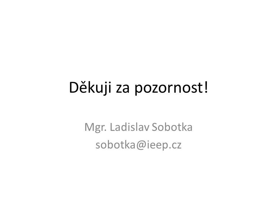 Děkuji za pozornost! Mgr. Ladislav Sobotka sobotka@ieep.cz