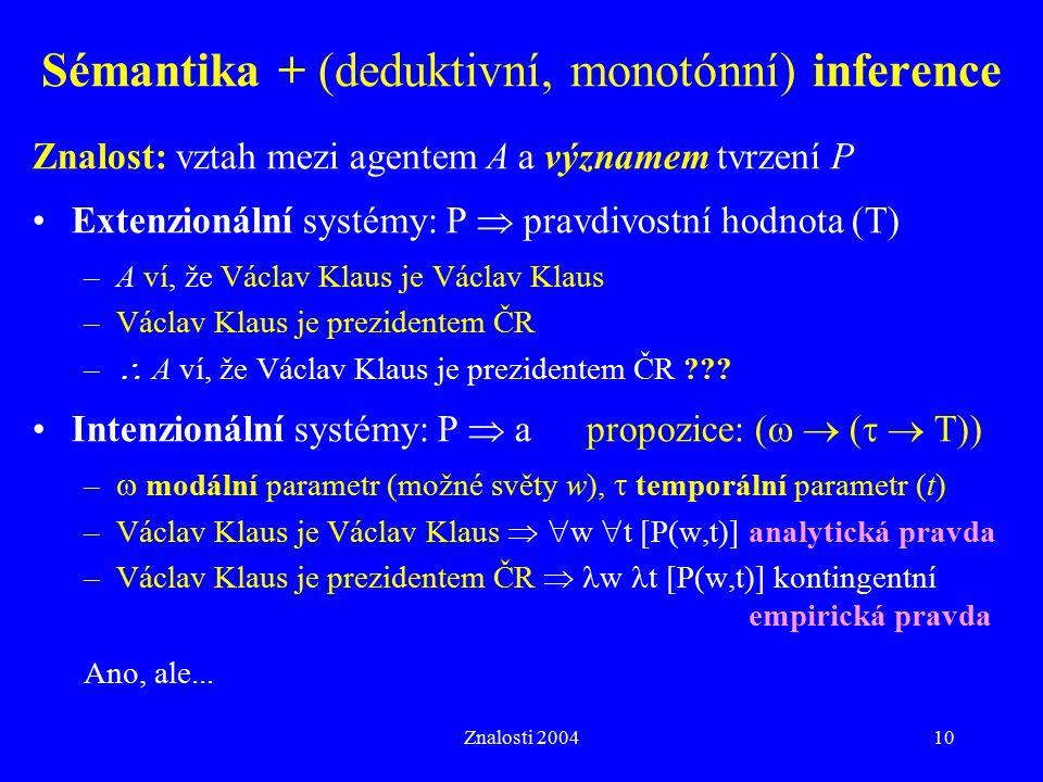 Znalosti 200410 Sémantika + (deduktivní, monotónní) inference Znalost: vztah mezi agentem A a významem tvrzení P Extenzionální systémy: P  pravdivost