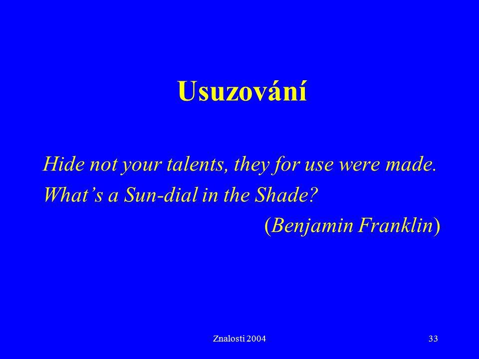 Znalosti 200433 Usuzování Hide not your talents, they for use were made.