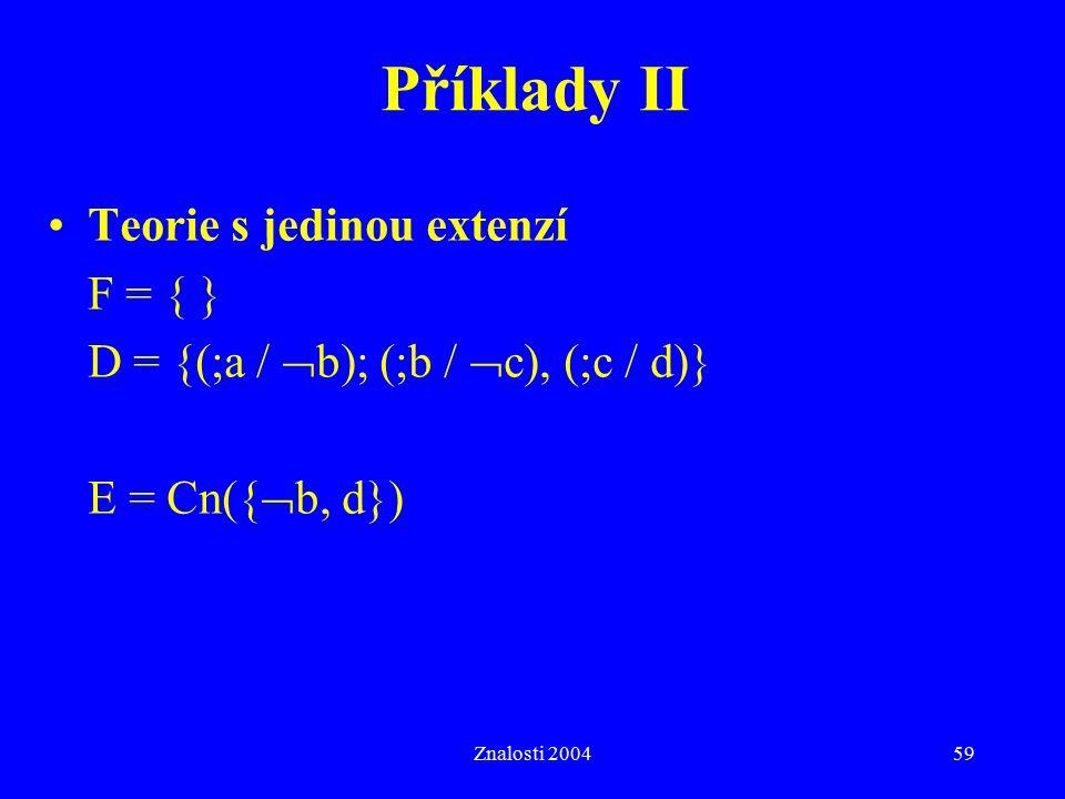 Znalosti 200459 Příklady II Teorie s jedinou extenzí F = { } D = {(;a /  b); (;b /  c), (;c / d)} E = Cn({  b, d})