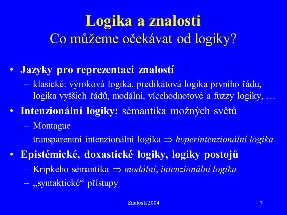 Znalosti 20047 Logika a znalosti Co můžeme očekávat od logiky? Jazyky pro reprezentaci znalostí –klasické: výroková logika, predikátová logika prvního