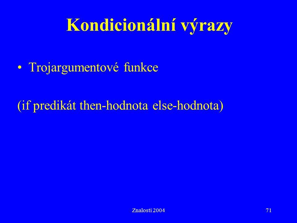 Znalosti 200471 Kondicionální výrazy Trojargumentové funkce (if predikát then-hodnota else-hodnota)
