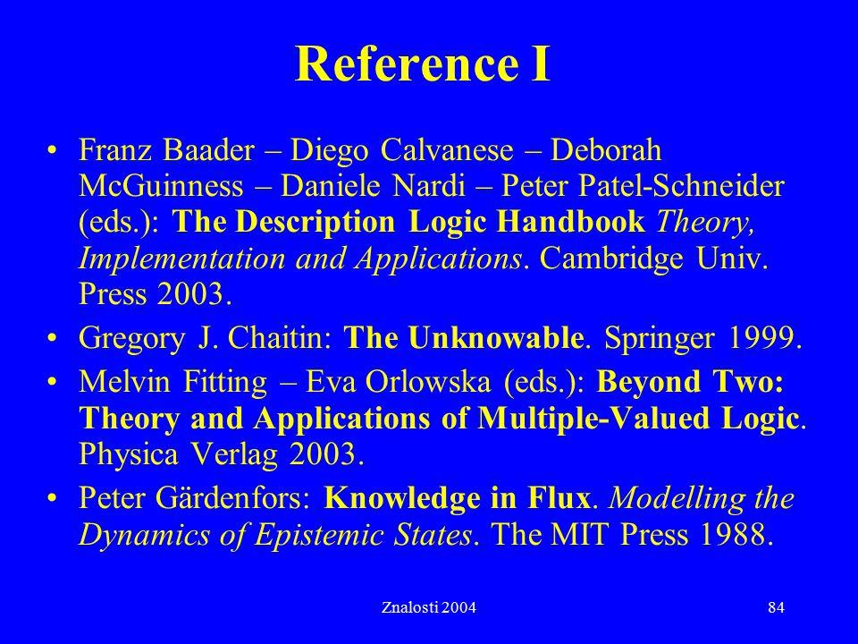 Znalosti 200484 Reference I Franz Baader – Diego Calvanese – Deborah McGuinness – Daniele Nardi – Peter Patel-Schneider (eds.): The Description Logic Handbook Theory, Implementation and Applications.