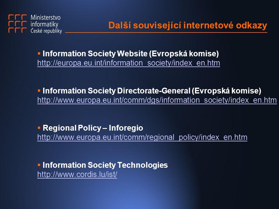 Další související internetové odkazy  Information Society Website (Evropská komise) http://europa.eu.int/information_society/index_en.htm  Information Society Directorate-General (Evropská komise) http://www.europa.eu.int/comm/dgs/information_society/index_en.htm http://www.europa.eu.int/comm/dgs/information_society/index_en.htm  Regional Policy – Inforegio http://www.europa.eu.int/comm/regional_policy/index_en.htm http://www.europa.eu.int/comm/regional_policy/index_en.htm  Information Society Technologies http://www.cordis.lu/ist/